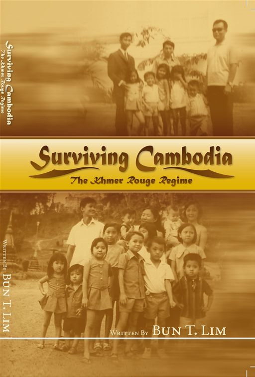 Surviving Cambodia, The Khmer Rouge Regime By: Bun T. Lim