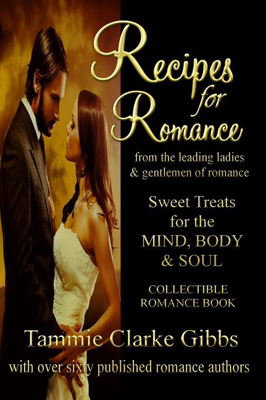 Recipes for Romance from the Leading Ladies & Gentlemen of Romance: Sweet Treats for the Mind, Body & Soul