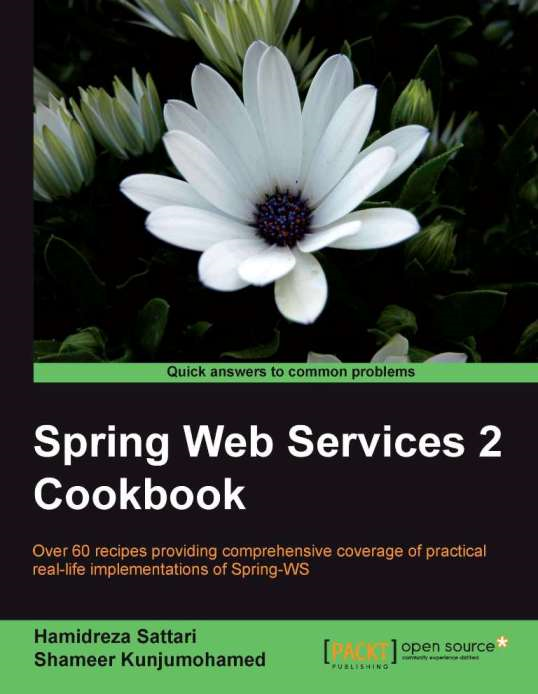 Spring Web Services 2 Cookbook By: Hamidreza Sattari, Shameer Kunjumohamed