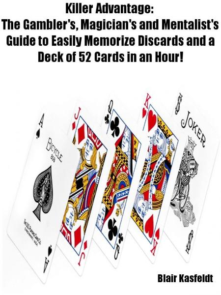 Killer Advantage: The Gambler's, Magician's and Mentalists Guide to Easily Memorize Discards and a Deck of 52 Cards in an Hour! By: Blair Kasfeldt