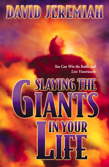 Slaying the Giants in Your Life By: David Jeremiah