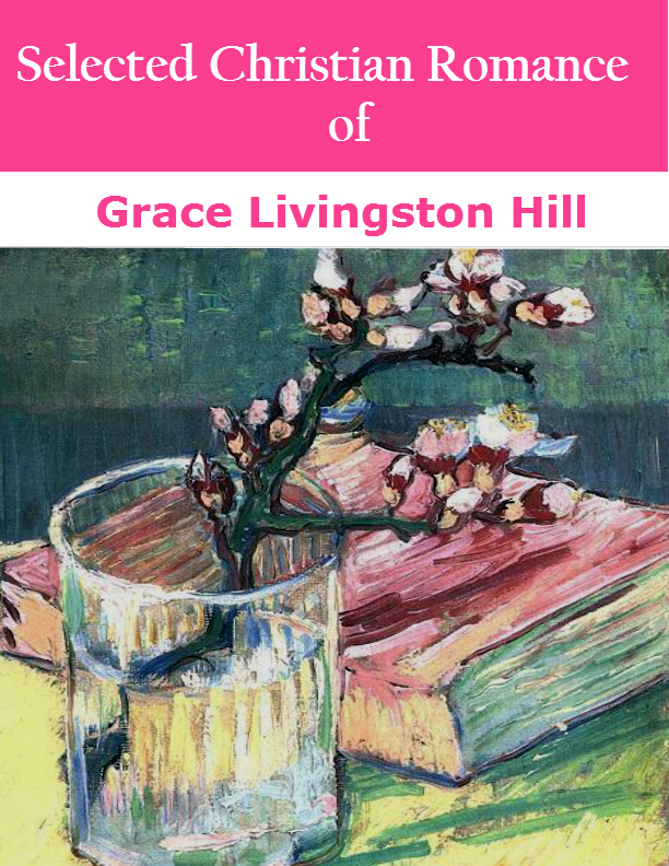 Selected Christian Romance of Grace Livingston Hill