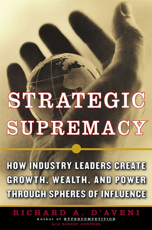 Strategic Supremacy By: Richard A. D'aveni