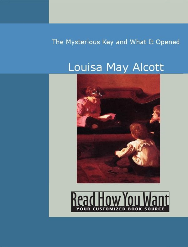 The Mysterious Key And What It Opened By: Louisa May Alcott