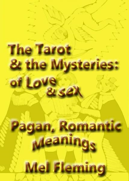 The Romantic, Pagan Meanings of the Tarot of the Mysteries of Love and Sex
