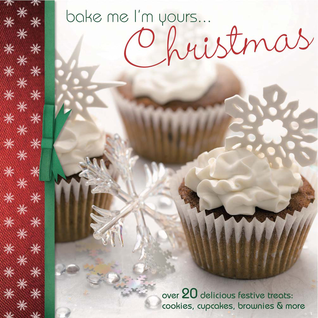 Bake Me I'm Yours? Christmas: Over 20 delicious festive treats - cookies,  cupcakes,  brownies & more
