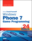 Sams Teach Yourself Windows Phone 7 Game Programming in 24 Hours By: Jonathan Harbour