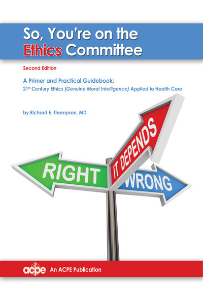So You're on the Ethics Committee, 2nd edition: A Primer & Practical Guidebook for 21st Century Ethics