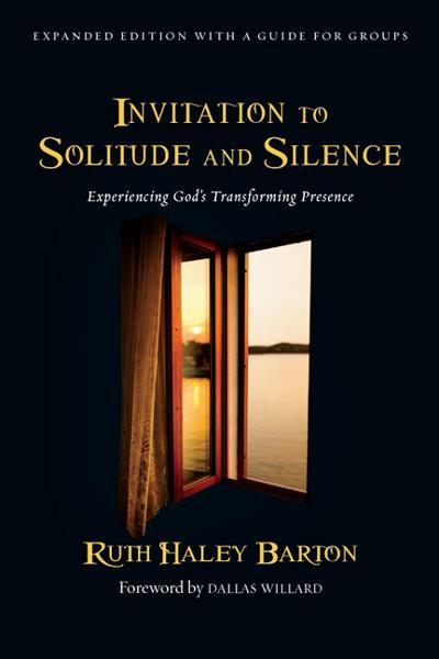 Invitation to Solitude and Silence: Experiencing God's Transforming Presence By: Ruth Haley Barton