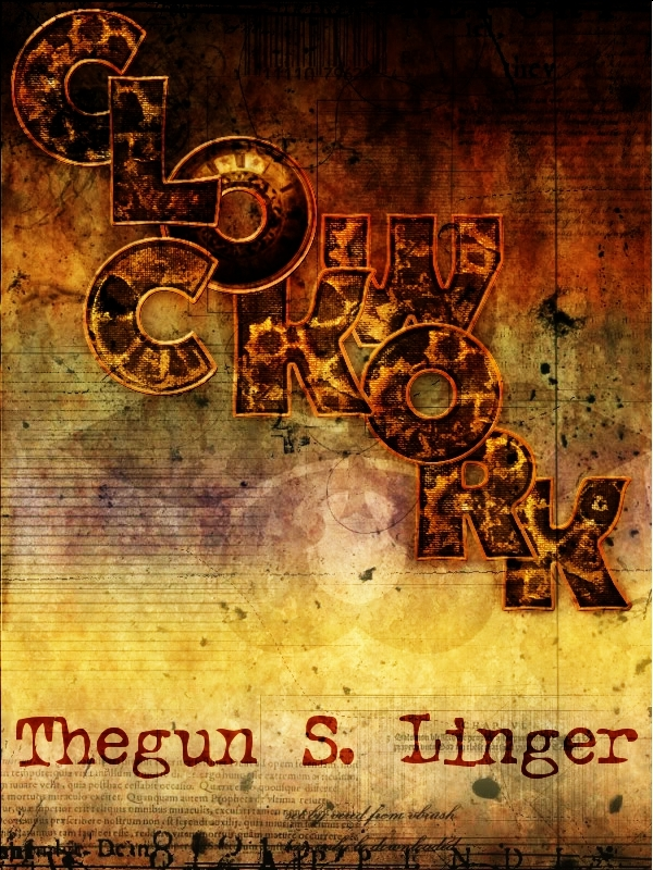Clockwork By: Thegun S. Linger