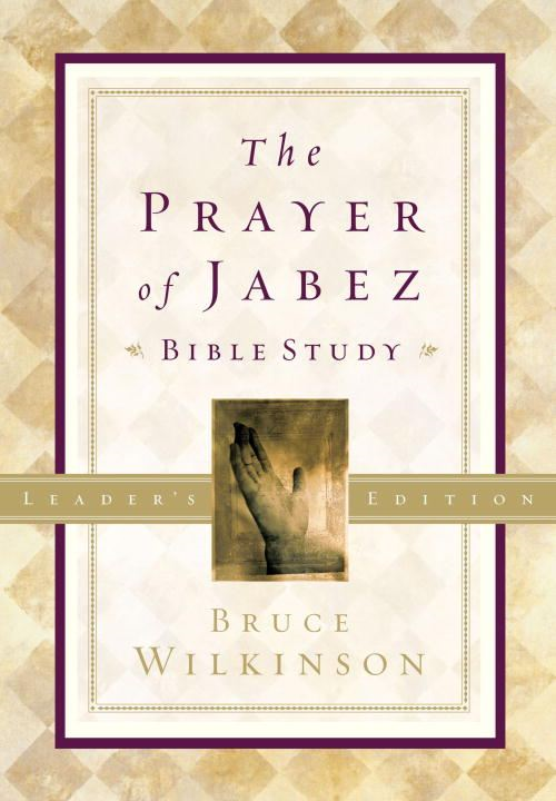 The Prayer of Jabez Bible Study Leader's Edition By: Bruce Wilkinson