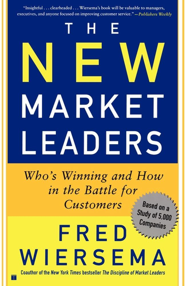 The New Market Leaders By: Fred Wiersema