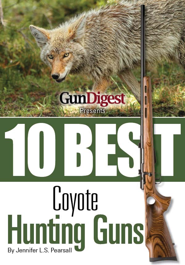 Gun Digest Presents 10 Best Coyote Guns: Today's top guns, plus ammo, accessories, and tips to make your coyote hunt a success.