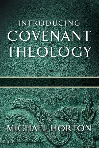 Introducing Covenant Theology By: Michael Horton