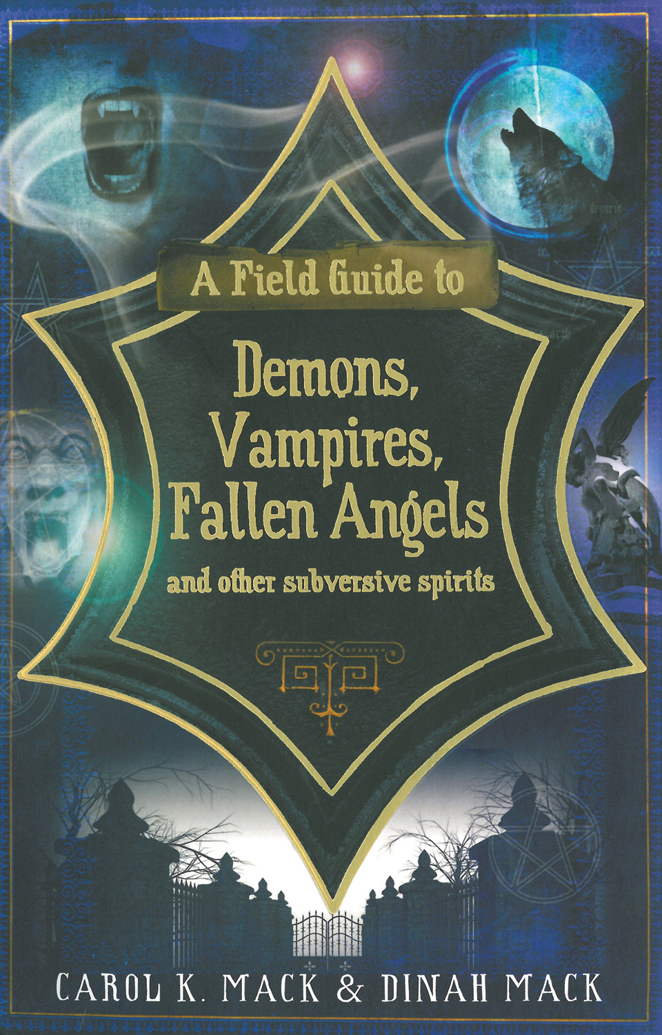 A Field Guide to Demons, Vampires, Fallen Angels and Other Subversive Spirits By: Carol K. Mack Dinah Mack