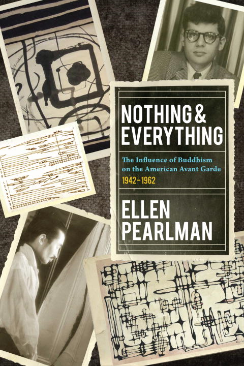 Nothing and Everything - The Influence of Buddhism on the American Avant Garde