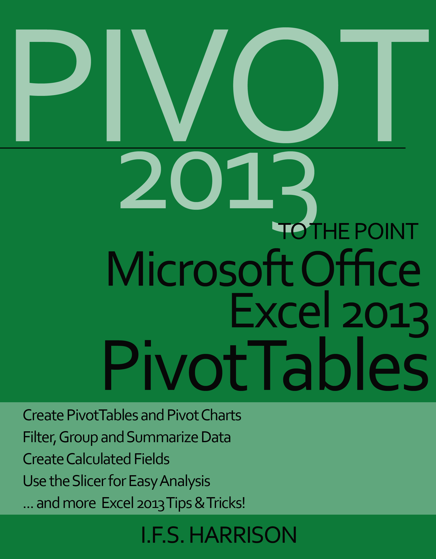 To The Point… Microsoft Office Excel 2013 PivotTables
