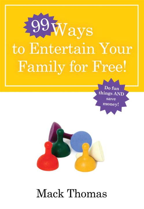 99 Ways to Entertain Your Family for Free! By: Mack Thomas