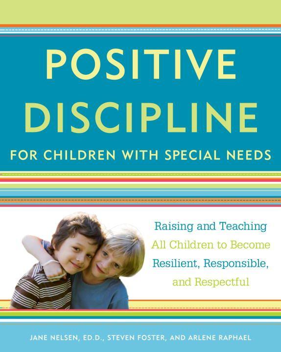 Positive Discipline for Children with Special Needs By: Jane Nelsen,Steven Foster