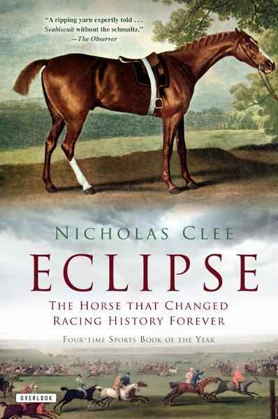 Eclipse: The Horse That Changed Racing History Forever By: Nicholas Clee