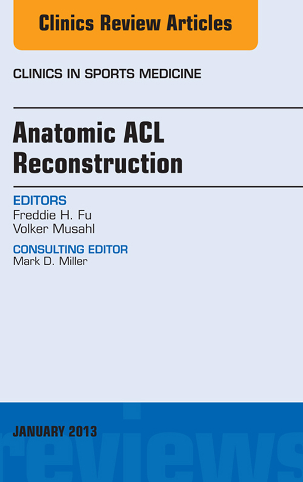 Anatomic ACL Reconstruction, An Issue of Clinics in Sports Medicine,