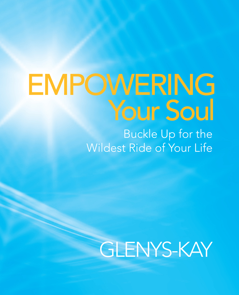 Empowering Your Soul By: Glenys-Kay