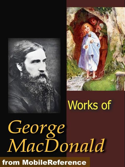 Works Of George MacDonald: Phantastes, The Princess And Curdie, Lilith, Unspoken Sermons, At The Back Of The North Wind, More Novels, Non-Fiction, Plays, Short Stories And Poetry  (Mobi Collected Works)