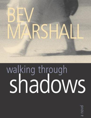 Walking Through Shadows By: Bev Marshall