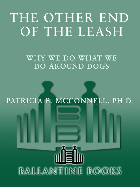 The Other End of the Leash By: Patricia McConnel, Ph.D.