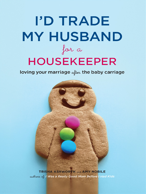 Id Trade My Husband For A Housekeeper Loving Your Marriage After The Baby Carriage By: Trisha Ashworth