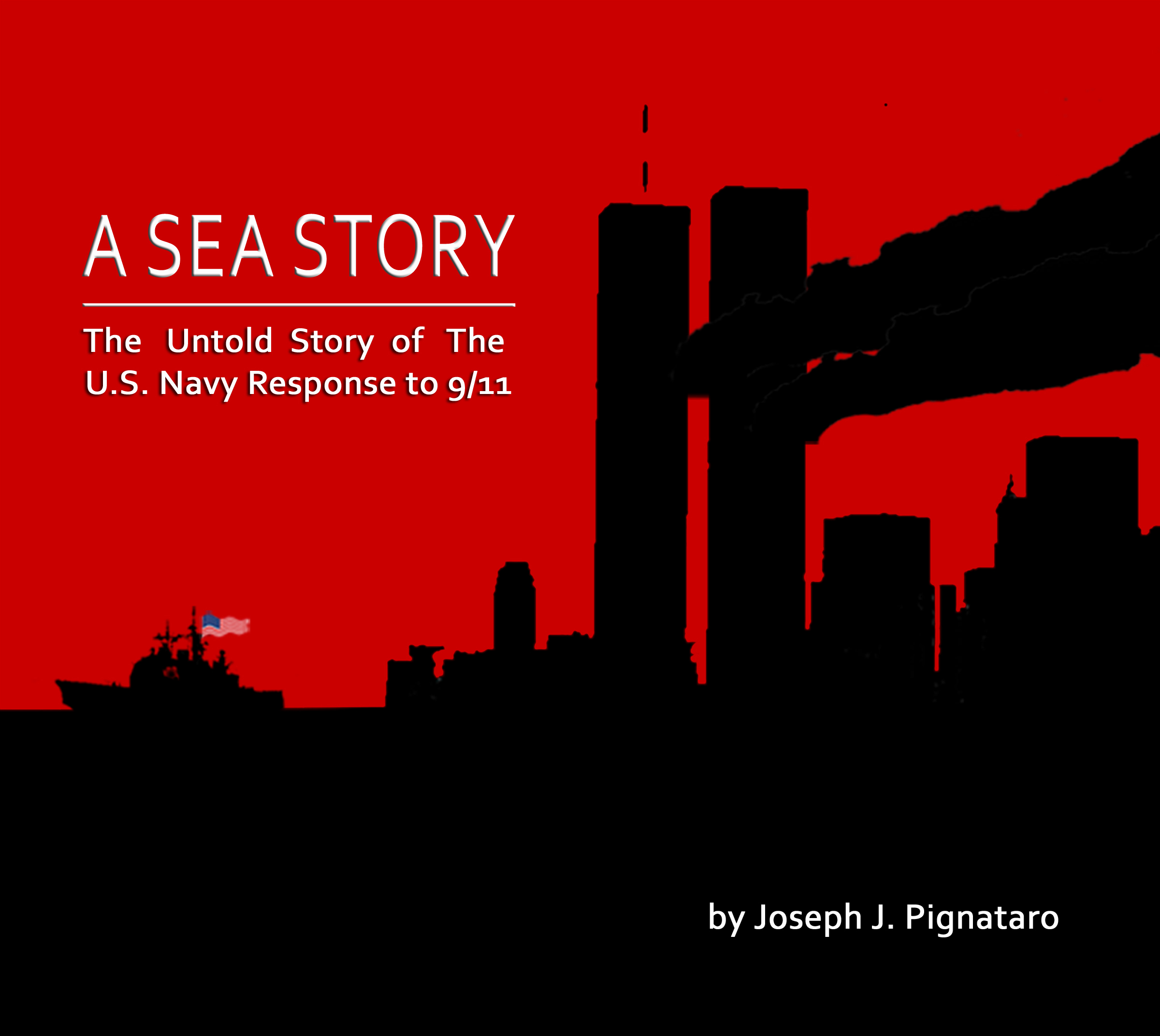 A SEA STORY: THE UNTOLD STORY OF THE U.S. NAVY RESPONSE TO 9/11.