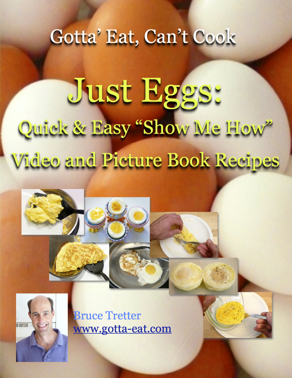 "Just Eggs: Quick & Easy ""Show Me How"" Video and Picture Book Recipes By: Bruce Tretter"