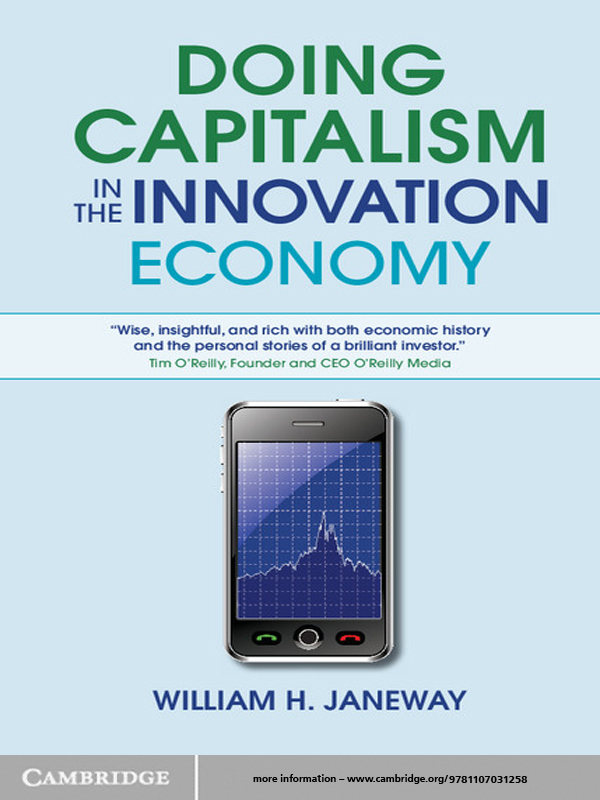 Doing Capitalism in the Innovation Economy By: William H. Janeway