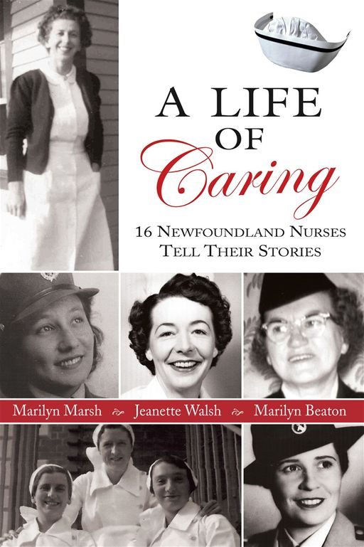 Life Of Caring: 16 Newfoundland Nurses Tell Their Stories