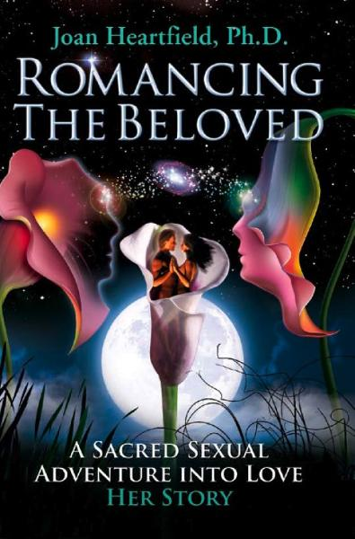 Romancing The Beloved By: Joan Heartfield PhD