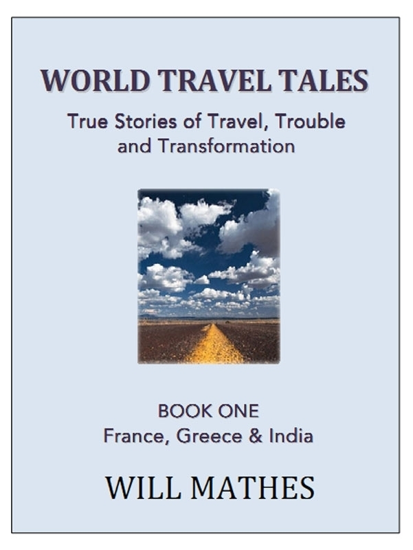 World Travel Tales: True Stories of Travel, Trouble and Transformation - France, Greece and India