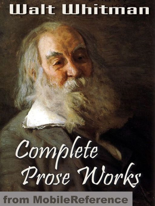 Complete Prose Works By Walt Whitman: Including Specimen Days And Collect, November Boughs And Good Bye My Fancy (Mobi Classics) By: Walt Whitman