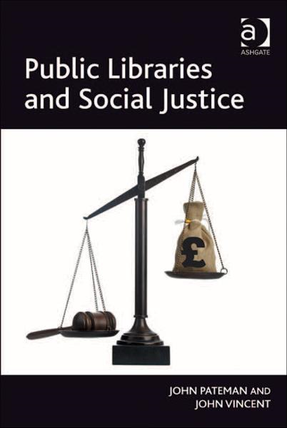 Public Libraries and Social Justice By: John Pateman,John Vincent