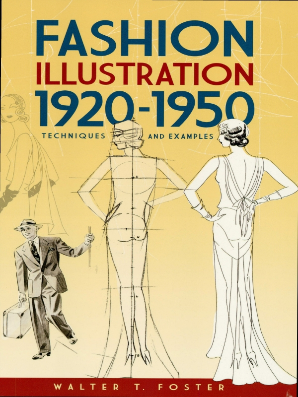 Fashion Illustration 1920-1950: Techniques and Examples By: Walter Foster