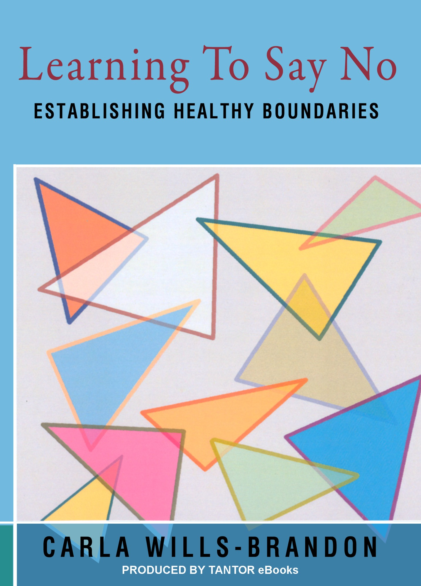 Learning to Say No: Establishing Healthy Boundaries By: Carla Wills-Brandon