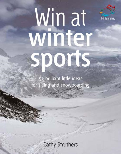 Win at winter sports: 52 brilliant ideas for skiing and snowboarding