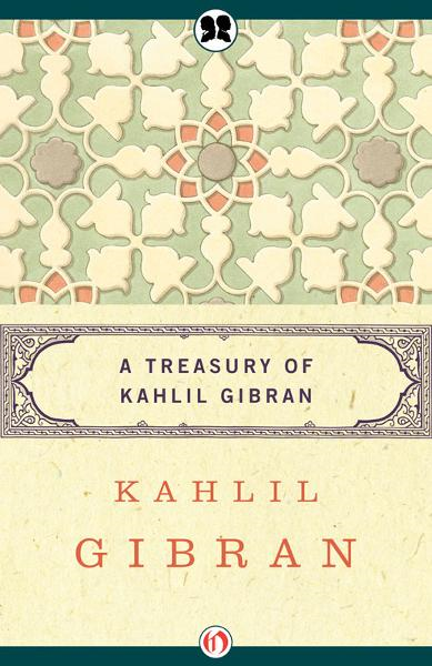 A Treasury of Kahlil Gibran By: Kahlil Gibran