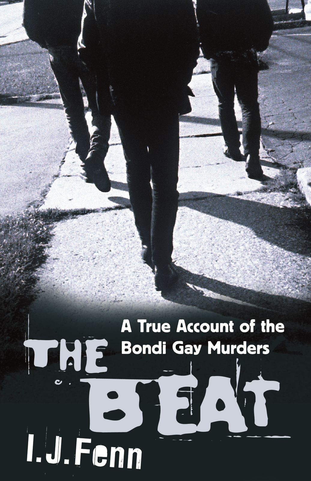 The Beat: A True Account of the Bondi Gay Murders By: I.J. Fenn