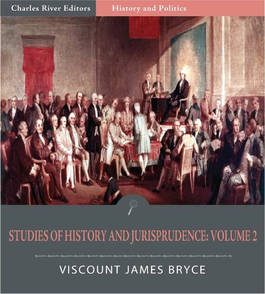 Studies in History and Jurisprudence: Volume 2 (Illustrated Edition)  By: Viscount James Bryce