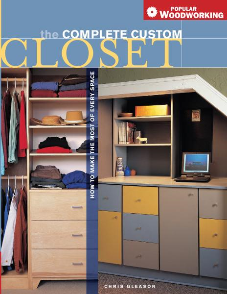 Complete Custom Closet: How to Make the Most of Every Space By: Chris Gleason