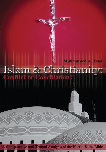 Islam & Christianity: Conflict or Conciliation? By: Muhammed Asadi
