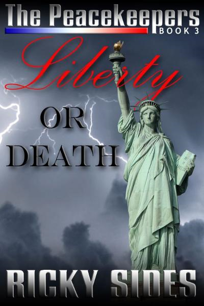 The Peacekeepers. Liberty or Death. Book 3. By: Ricky Sides