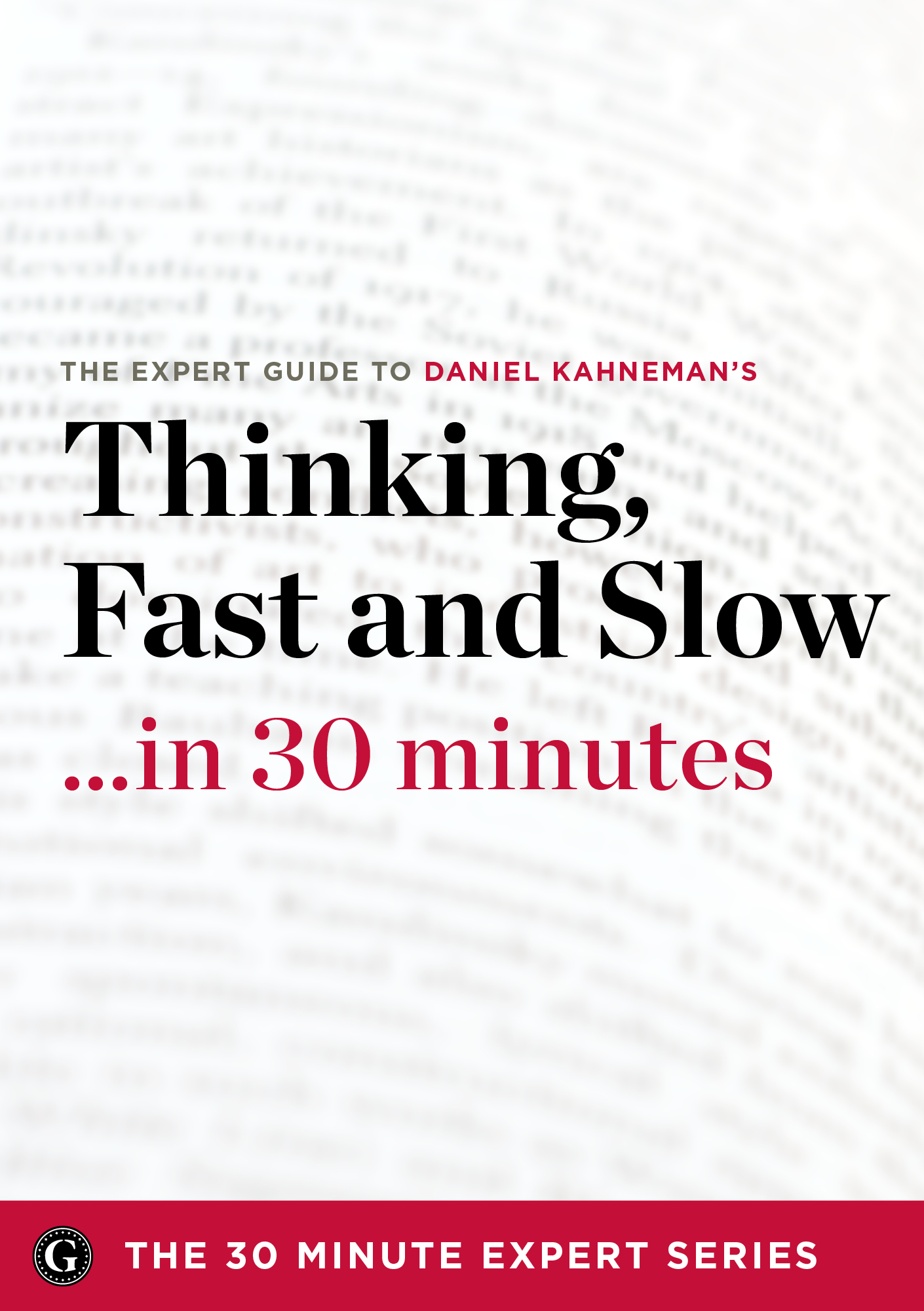 Thinking Fast and Slow in 30 Minutes  - The Expert Guide to Daniel Kahneman's Critically Acclaimed Book (The 30 Minute Expert Series)