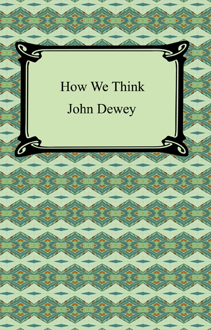 How We Think By: John Dewey
