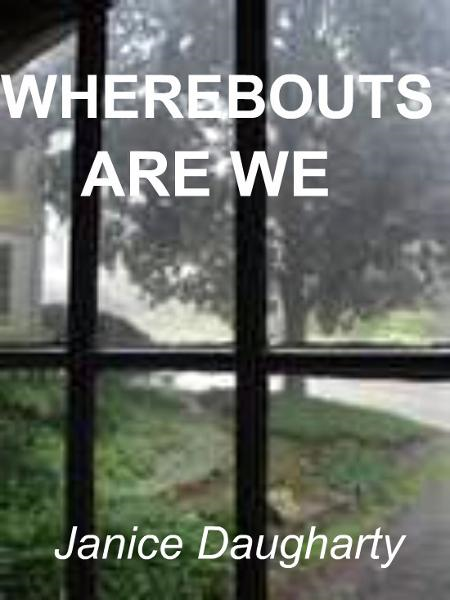Wherebouts Are We By: Janice Daugharty